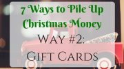7 Ways to Pile Up Christmas Money  Way #2: Gift Cards
