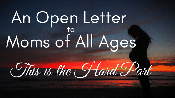 An Open Letter to Moms of All Ages: This is the Hard Part