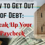 How to Get Out of Debt by Breaking Up Your Paycheck