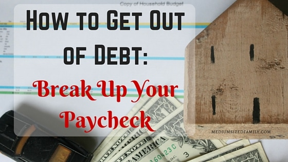 How to Get Out of Debt Break Up Your Paycheck