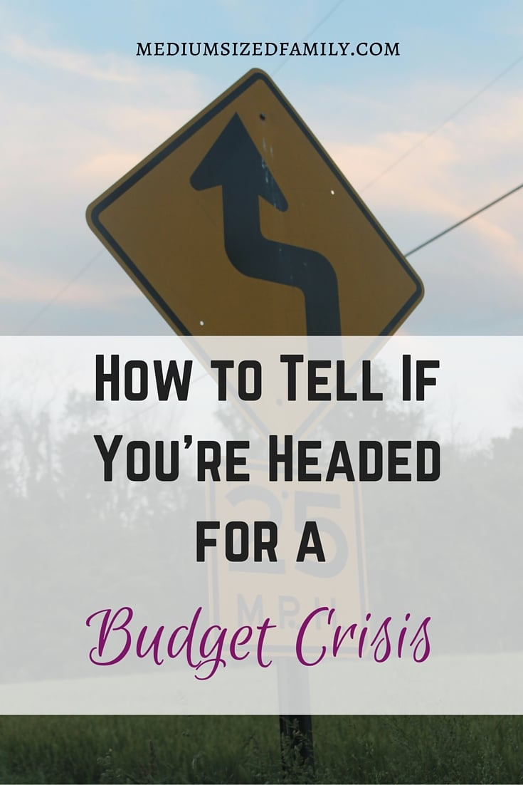 How to Tell If You're Headed for a Budget Crisis. Are you struggling with money trouble? Not sure why you're having problems with money? Use this checklist to see how you're doing and for more help.