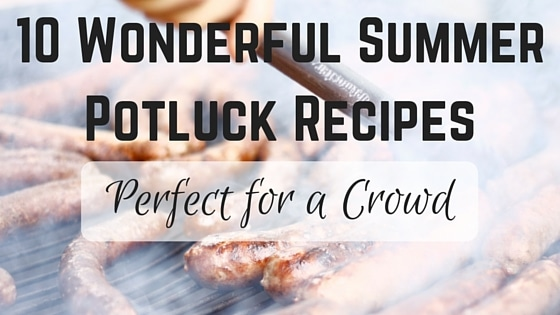 10 Wonderful Summer Potluck Recipes; Perfect for a Crowd