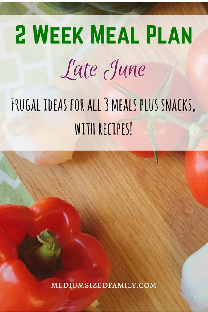 2 Week Meal Plan for late June. Get frugal menu planning ideas for all meals and snacks. Includes recipes!