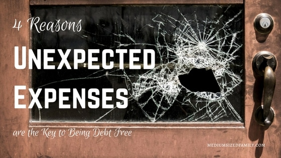 4 Reasons Unexpected Expenses Are the Key to Being Debt Free