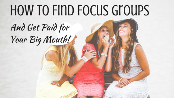 How to Find Focus Groups And Get Paid For Your Big Mouth