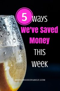 5 Ways We've Saved Money This Week 62 This week, we're saving money on drinks and vacation.