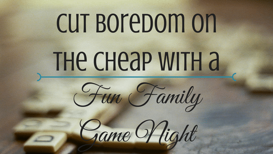 Cut Boredom On the Cheap With a Fun Family Game Night