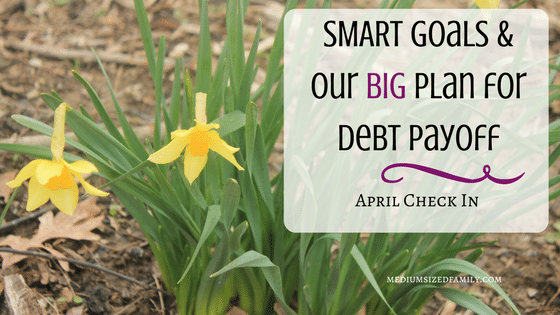 April Check In: Our SMART Goals and Debt Payoff