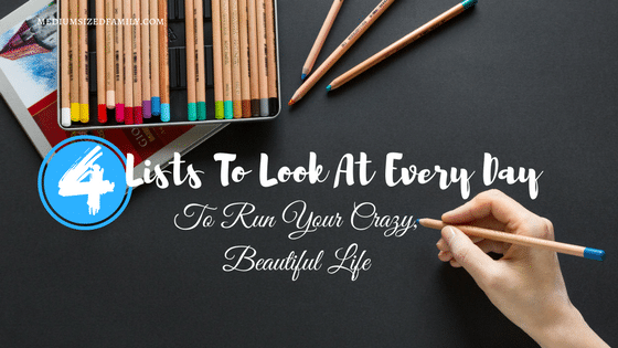 4 Lists To Look At Every Day to Run Your Crazy, Beautiful Life