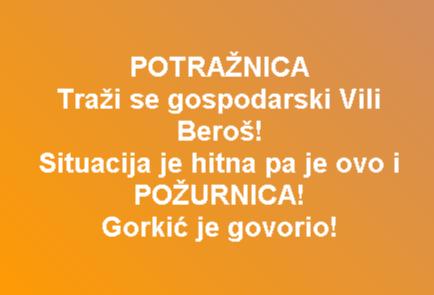 POTRAŽNICA Traži se gospodarski Vili Beroš! Situacija je hitna pa je ovo i POŽURNICA! Gorkić je govorio!