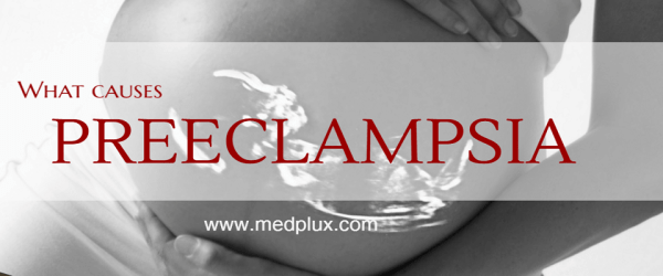 Preeclampsia Definition, Causes, Symptoms, Signs And Risk Factors