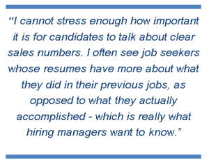 lm i cannot stress enough how important it is for candidates to talk about clear sales numbers i often see job seekers whose resumes have more about what
