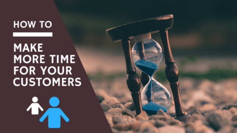How To Make More Time For Your Customers
