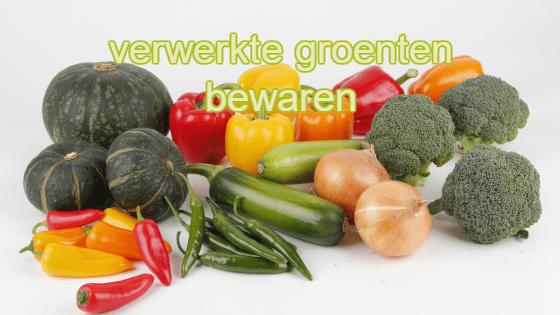 Hoe lang mag je verwerkte groenten bewaren?