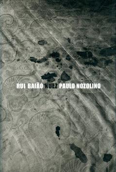 RUI BAIÃO PAULO NOZOLINO ilustrado, layout e capa de Paulo Nozolino e Stéphane Duroy; 108 págs. ISBN 972-8351-70-4