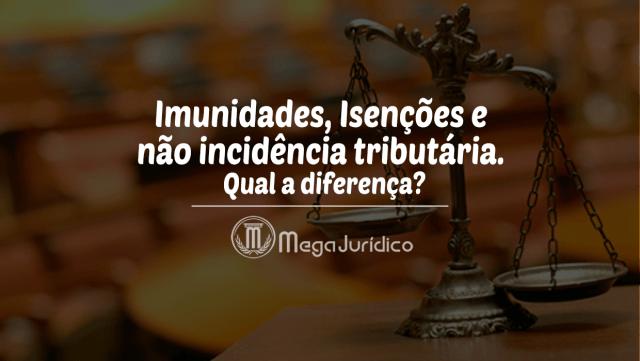 imunidade isenção e não incidência tributária