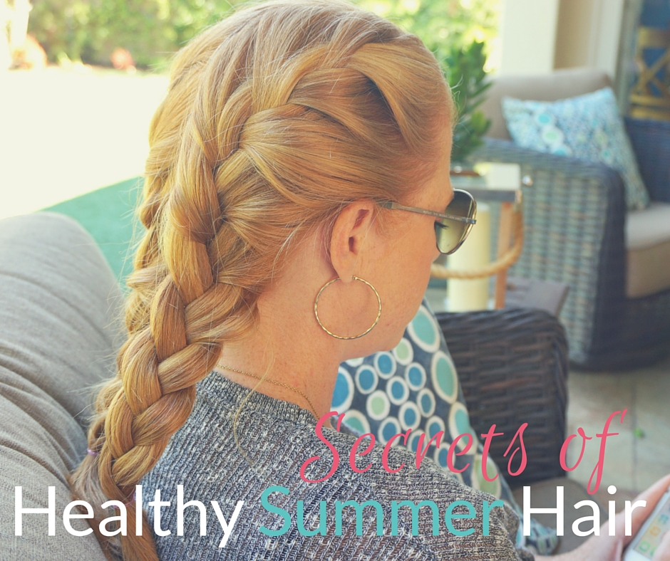 Secrets of Healthy Summer Hair - Easy braids and tips for keeping your hair smooth and sleek in the summer months