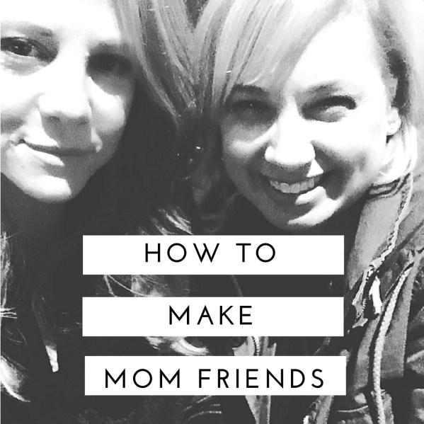 how to makemom friends