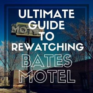 Ultimate Guide to Rewatching Bates Motel
