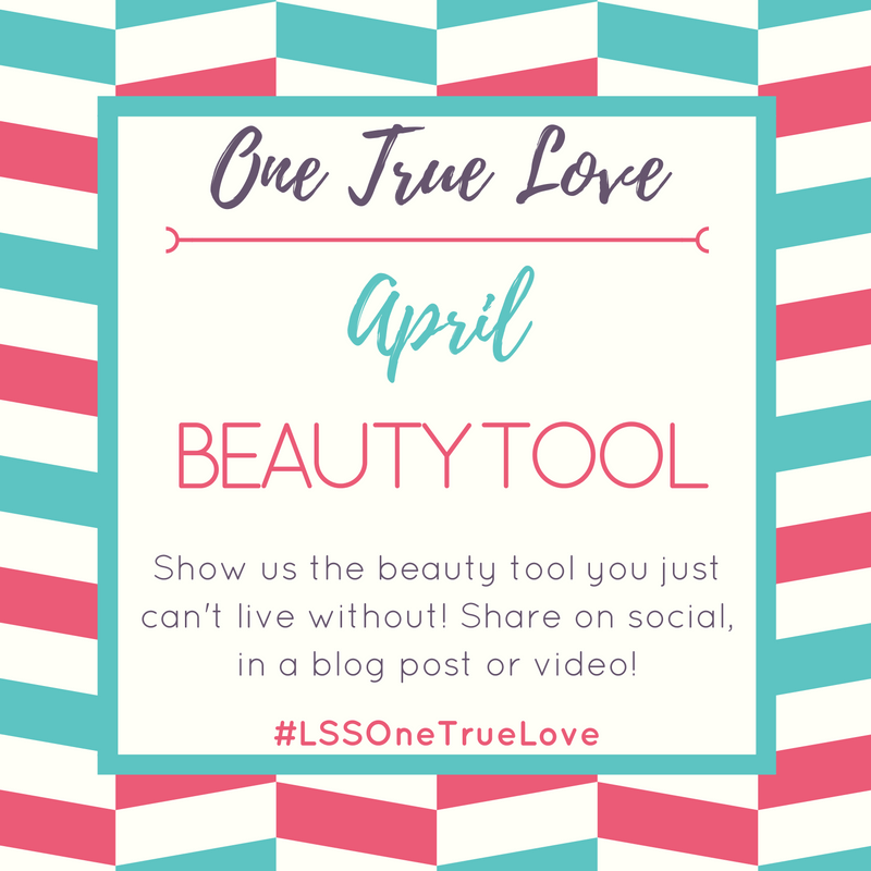 One True Love Series - Share your Must Have Beauty Tool #LSSOneTrueLove