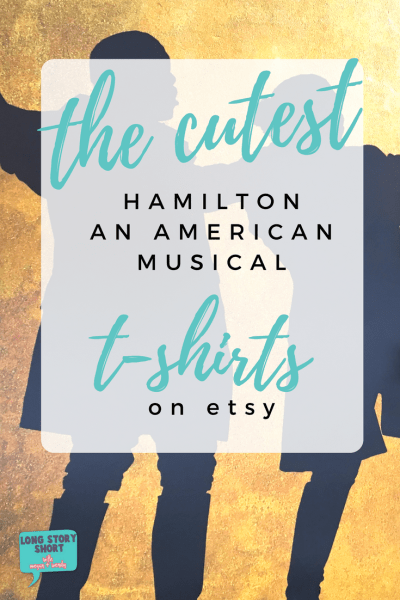 There are so many adorable Hamilton themed t-shirts and merchandise available on Etsy.com. These are our absolutely favorite picks from the bunch.