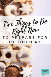 Five Things You Can Do Right Now to Prepare for the Holidays