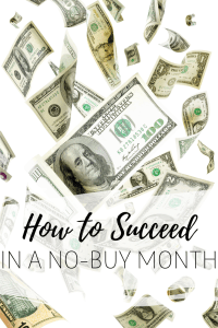 How to Succeed in a No-Buy Month - Tips for succeeding in a challenge no-spend challenge for a month. Stay on budget and keep frustration at bay with these ten tips that will help you achieve your goals.