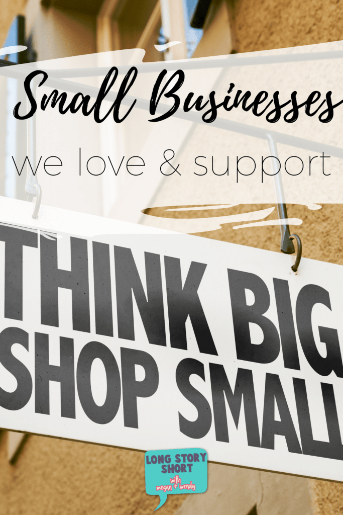 Small Businesses We Love - When choosing to shop small, we encourage you to check out these businesses that we love and support