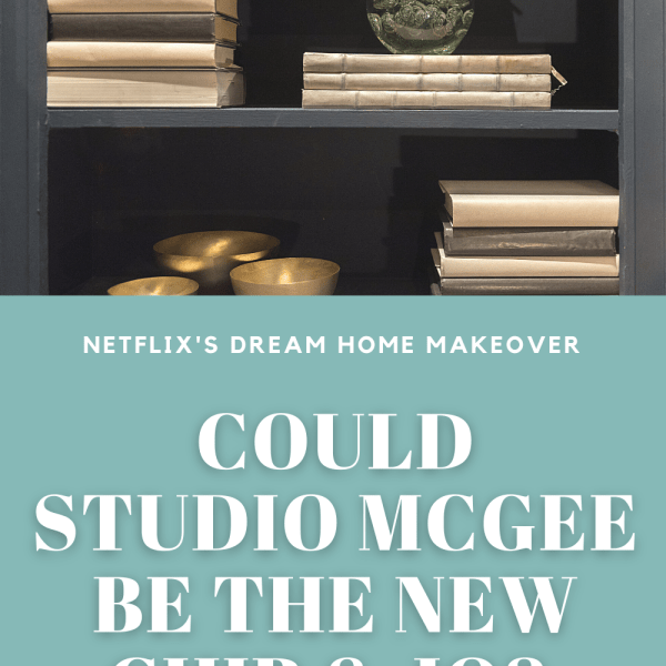 Netflix is streaming a new home design show called Dream Home Makeover featuring Studio McGee.