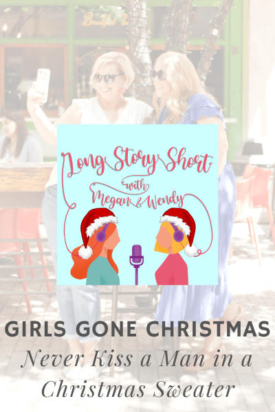 Girls Gone Christmas - Never Kiss a Man in a Christmas Sweater