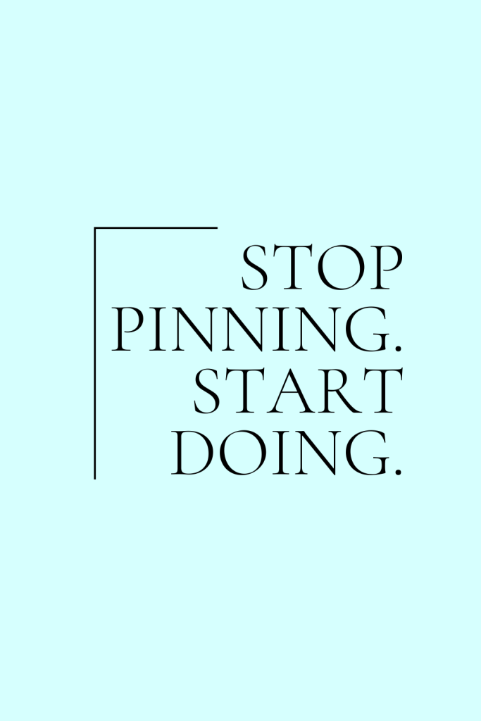 Need a kick in the pants? Stop dreaming about all the things you want to do or accomplish. Stop scrolling Pinterest for the perfect idea. Start doing! Get inspired and get after it.