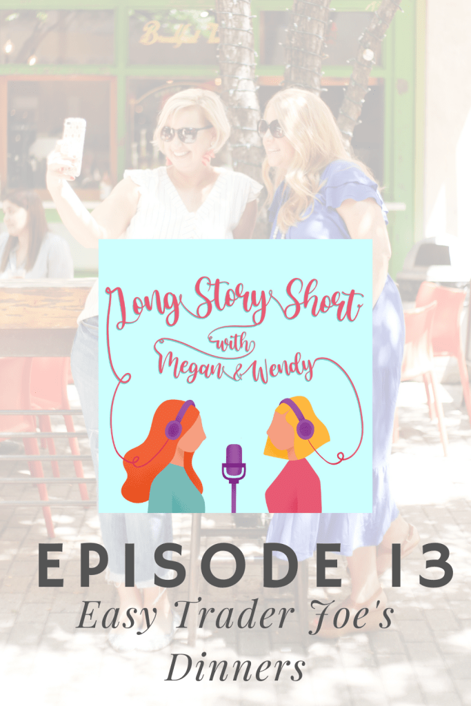 Megan and Wendy share easy Trader Joe's dinner ideas in this brand new podcast episode. #TraderJoes #TraderJoesDinnerIdeas #TraderJoesFavorites