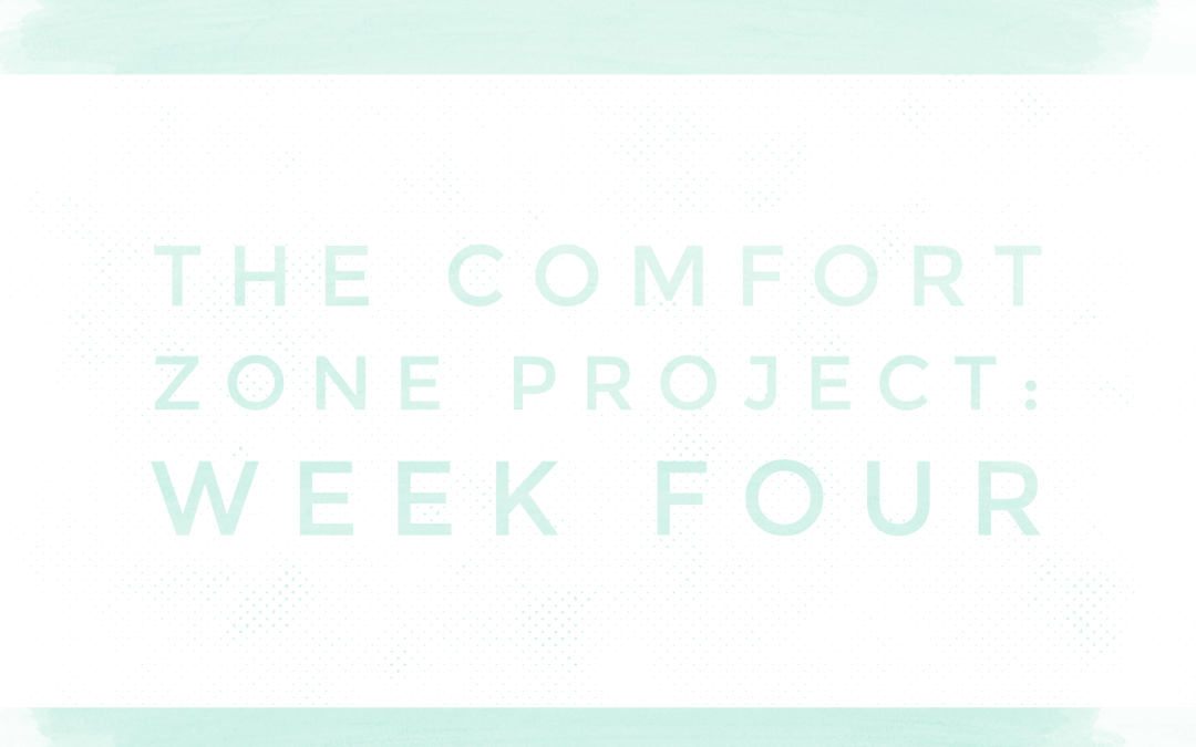 The Comfort Zone Project: Week Four