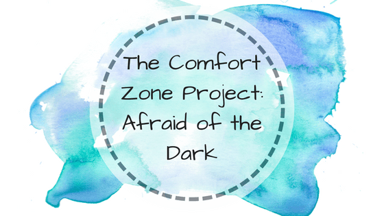 The Comfort Zone Project: Afraid of the Dark