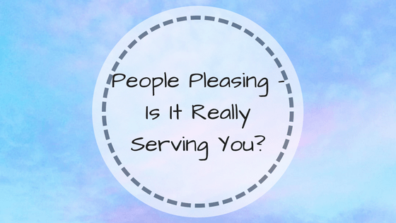 People Pleasing – It is Not Serving You