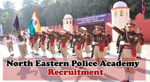 NEPA Recruitment : North Eastern Police Academy