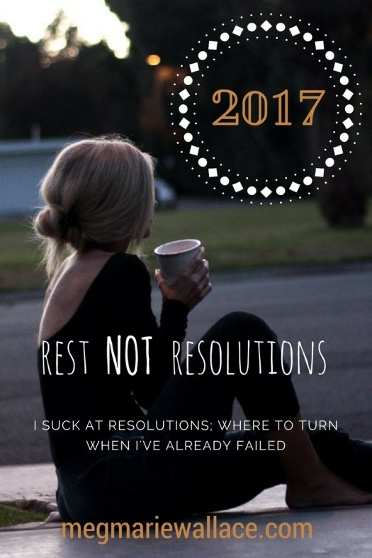 meg marie wallace   rest not resolutions   a christian perspective on what to do when we can't keep our resolutions