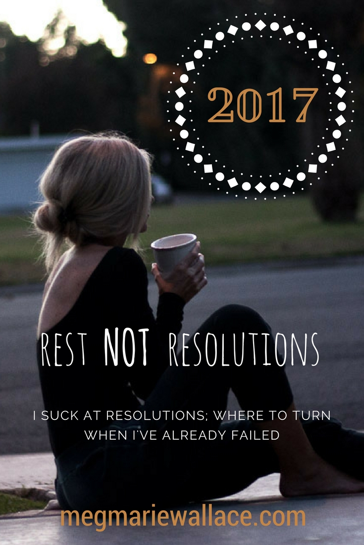 meg marie wallace | rest not resolutions | a christian perspective on what to do when we can't keep our resolutions