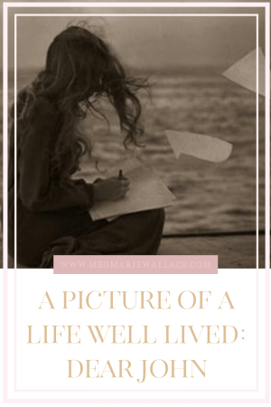 a picture of a life well lived | Dear John | meg Marie Wallace