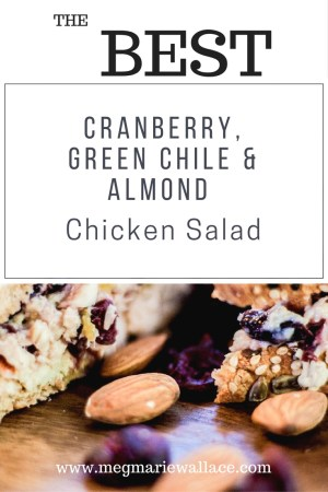 Cranberry and Green Chile Chicken Salad - Healthy Eating -Fitness Food | Meg Marie Wallace Blog