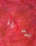 Gal Pals Acrylic and Cupcake Topper Assemblage on Canvas Mary-Margaret Stratton, 2003 They'll always be bosom buddies, friends, sisters and pals. If life should reject you – there's she to protect you.