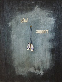 Soul Support Acrylic and Assemblage on Canvas Mary-Margaret Stratton, 2003 Sometimes a girl just has to go shopping for new shoes to keep her spirits up. My mother has over 100 pairs and I am following in her 'footsteps' with over 50 pairs myself!
