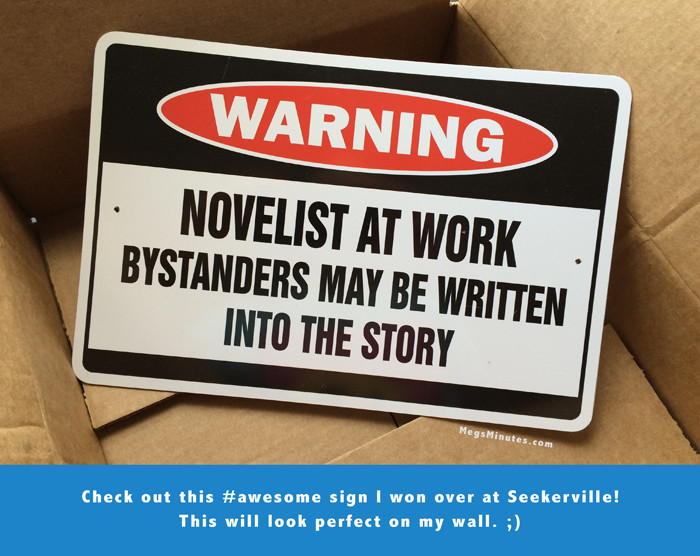Inbox Surprise Win From Seekerville | Warning: Novelist At Work Bystanders May Be Written Into The Story |Read more about it on MegsMinutes.com
