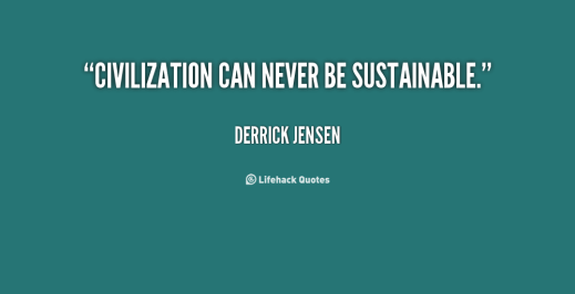 quote-Derrick-Jensen-civilization-can-never-be-sustainable-131956_2