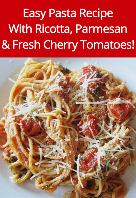 Easy Pasta Recipe With Fresh Cherry Tomatoes, Ricotta & Parmesan Cheese!