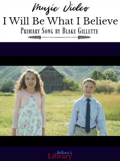 I Will Be What I Believe - Primary Song - Melanie's Library