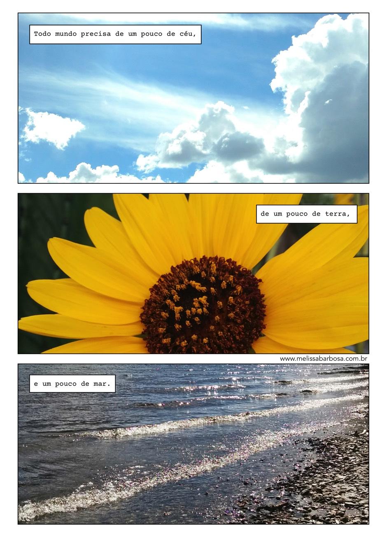 Todo mundo precisa de um pouco de céu, de um pouco de terra e um pouco de mar.