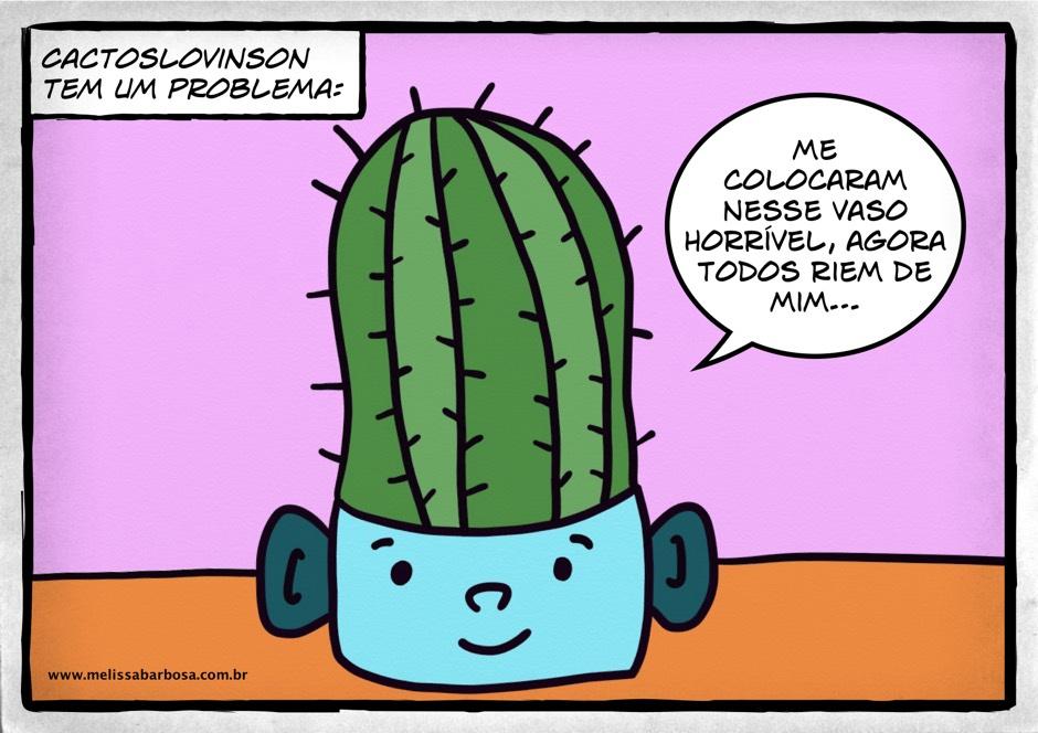 Cactoslovinson tem um problema: me colocaram nesse vaso horrível, agora todos riem de mim...