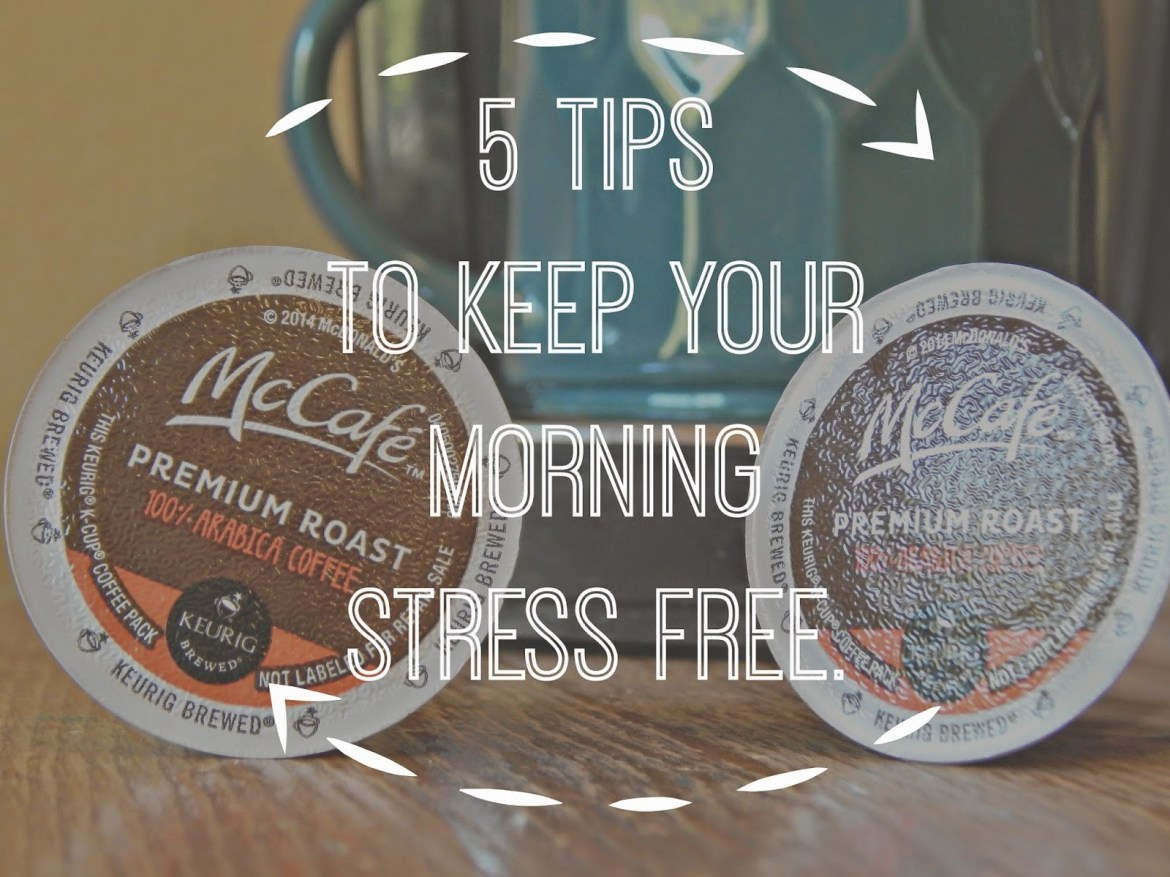 5 tips to keep your morning stress free #McCafeMyWay #ad