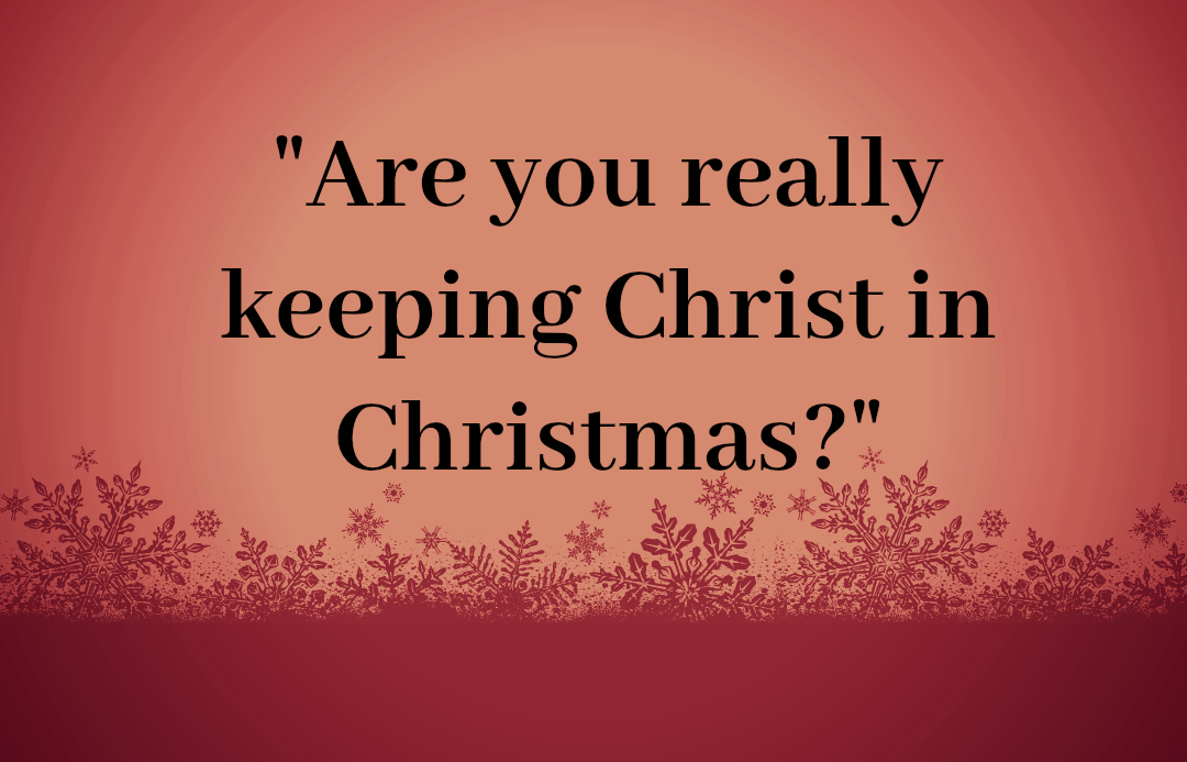 Are you really keeping Christ in Christmas?\